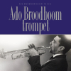Ado  Broodboom, Bert  Vuijsje,Ado Broodboom trompet. Boek + CD