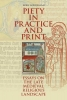 <b>Koen  Goudriaan</b>,Piety in Practice and Print. Essays on the Late Medieval Religious Landscape