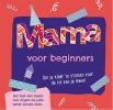 ,Mama voor beginners