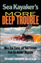Christopher Cunningham Sea Kayaker`s More Deep Trouble