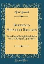 Brandt, Alois Brandt, A: Barthold Heinrich Brockes