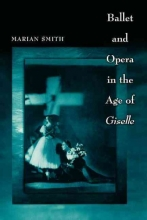 Smith, Marian Ballet and Opera in the Age of Giselle