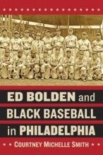 Courtney Michelle Smith Ed Bolden and Black Baseball in Philadelphia
