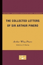 Pinero, Arthur Wing The Collected Letters of Sir Arthur Pinero