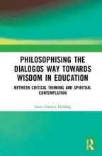 Guro Hansen (University of South East Norway, Norway) Helskog Philosophising the Dialogos Way towards Wisdom in Education