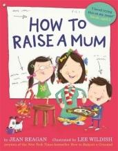 Reagan, Jean How to Raise a Mum