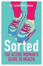 Juliet McGrattan Sorted: The Active Woman`s Guide to Health