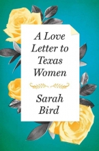 Bird, Sarah A Love Letter to Texas Women