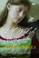 Hughes, John The Lost Welsh Kingdom