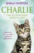 Norton, Sheila Charlie the Kitten Who Saved A Life