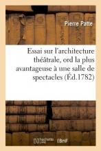 Patte, Pierre Essai Sur l`Architecture Théâtrale, Ord La Plus Avantageuse À Une Salle de Spectacles, (Éd.1782)