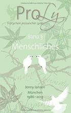 Jansen, Jenny ProLy. Triptychon prosaischer Lyrik. Band 3 Menschliches