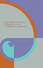 De Armas, Frederick A. El retorno de Astrea: astrología, mito e imperio en Calderón