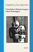 Löschmann, Martin Unerhörte Erinnerungen eines Sonstigen