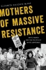 Elizabeth (Sossomon Associate Professor of History, Sossomon Associate Professor of History, Western Carolina University) Gillespie McRae,Mothers of Massive Resistance