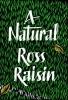 Raisin Ross, A Natural