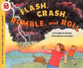 Branley, Franklyn M. Flash, Crash, Rumble, and Roll