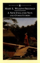 Freeman, Mary Eleanor Wilkins A New England Nun and Other Stories