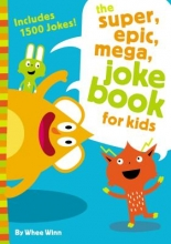 Winn, Whee The super, epic, mega joke book for kids
