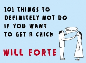 Forte, Will 101 Things to Definitely Not Do If You Want to Get a Chick