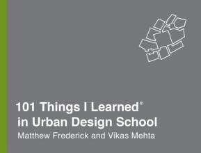 Matthew Frederick,   Vikas Mehta 101 Things I Learned in Urban Design School