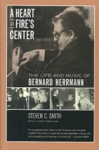 Smith, Steven C A Heart at Fires Centre - Life & Music of Berhard Herrmann