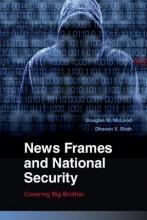 McLeod, Douglas M.,   Shah, Dhavan V. News Frames and National Security