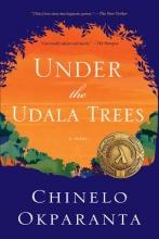 Okparanta, Chinelo Under the Udala Trees