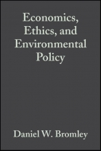 Bromley, Daniel W. Economics, Ethics, and Environmental Policy