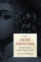Helfferich, Tryntje The Iron Princess - Amalia Elisabeth and the Thirty Years War