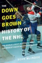 Mcindoe, Sean The Down Goes Brown History of the NHL