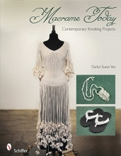 Darlyn Susan Yee Macrame Today: Contemporary Knotting Projects