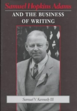 Kennedy, Samuel V., III Samuel Hopkins Adams and the Business of Writing