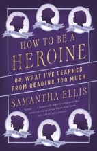 Ellis, Samantha How to Be a Heroine