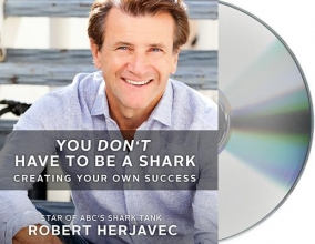Herjavec, Robert You Don`t Have to Be a Shark