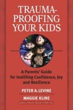 Maggie Kline,   Peter A. Levine Trauma-Proofing Your Kids
