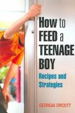 Georgia Orcutt How to Feed a Teenage Boy