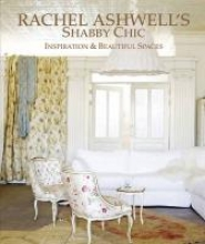 Ashwell, Rachel Rachel Ashwell Shabby Chic Inspirations and Beautiful Spaces