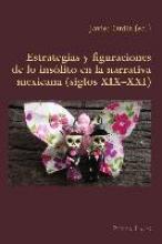 Ordiz, Javier Estrategias y figuraciones de lo ins?lito en la narrativa mexicana (siglos XIX-XXI)