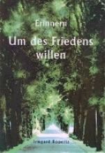 Ropertz, Irmgard Erinnern - Um des Friedens Willen