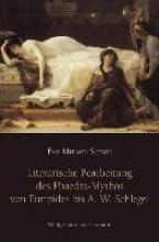 Simon, Eva Miriam Literarische Bearbeitungen des Phaedra-Mythos von Euripides bis A. W. Schlegel