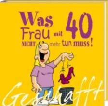 Kernbach, Michael Geschafft! Was Frau mit 40 nicht mehr tun muss!