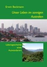 Beckmann, Erwin Unser Leben im sonnigen Australien
