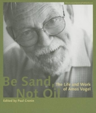 Cronin, Paul Be Sand, Not Oil - The Life and Work of Amos Vogel