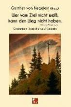 Negelein, Günther von Wer vom Ziel nicht weiß, kann den Weg nicht haben.