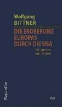 Bittner, Wolfgang Die Eroberung Europas durch die USA