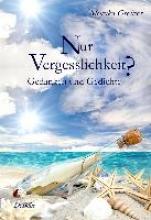 Greiner, Monika Nur Vergesslichkeit? - Gedanken und Gedichte
