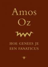 Amos  Oz Hoe genees je een fanaticus