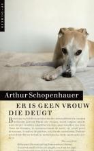Arthur  Schopenhauer Er is geen vrouw die deugt