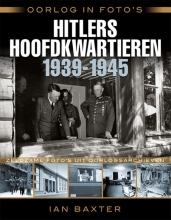 Baxter, Ian Oorlog in foto's: Hitlers hoofdkwartieren 1939-1945